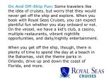 on and off ship fun some travelers like the idea