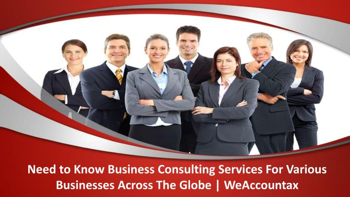 need to know business consulting services for various businesses across the globe weaccountax n.