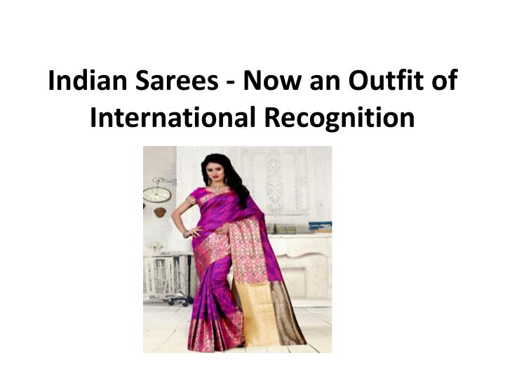 indian sarees now an outfit of international recognition n.