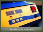 thermal control for liquid welding