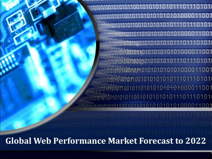global web performance market forecast to 2022 n.