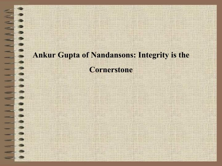 ankur gupta of nandansons integrity is the cornerstone n.