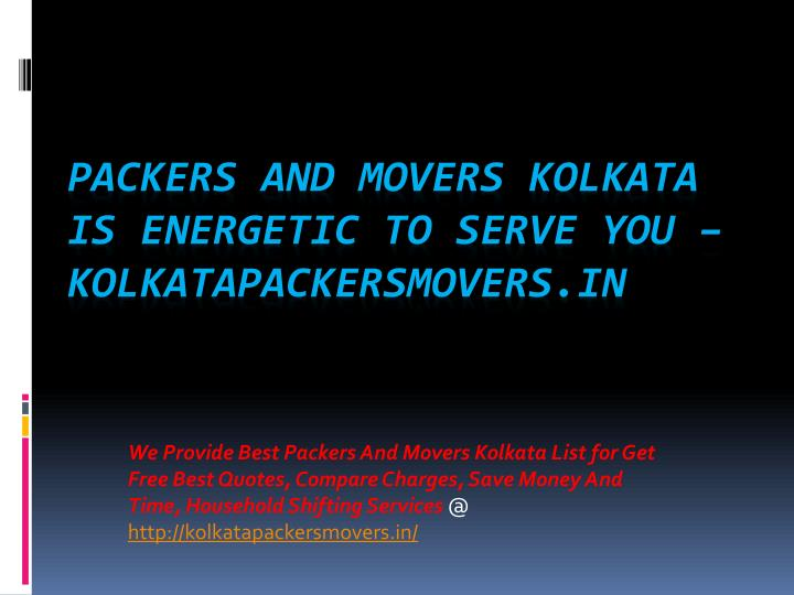packers and movers kolkata is energetic to serve you kolkatapackersmovers in n.