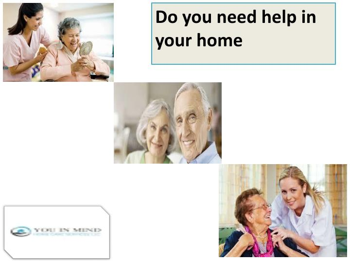 do you need help in your home n.