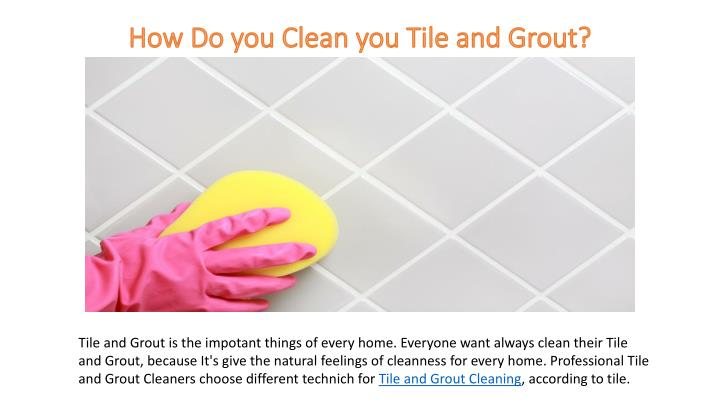 how do you clean you tile and grout n.