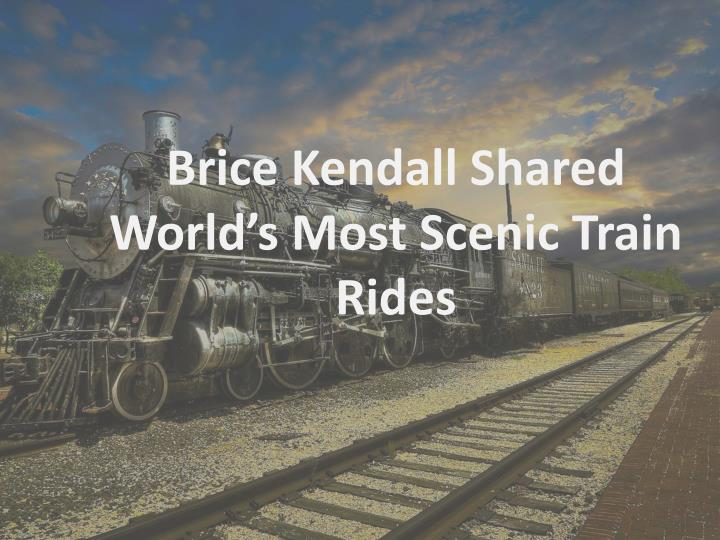 brice kendall shared world s most scenic train n.