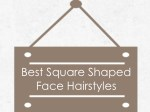 best square shaped face hairstyles