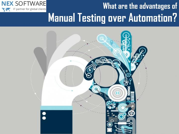 what are the advantages of manual testing over n.