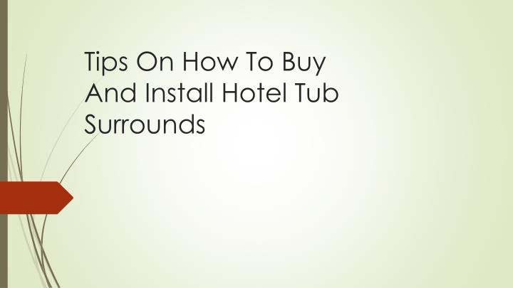 tips on how to buy and install hotel tub surrounds n.
