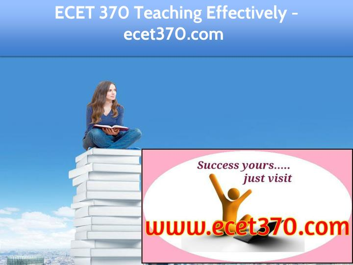 ecet 370 teaching effectively ecet370 com n.