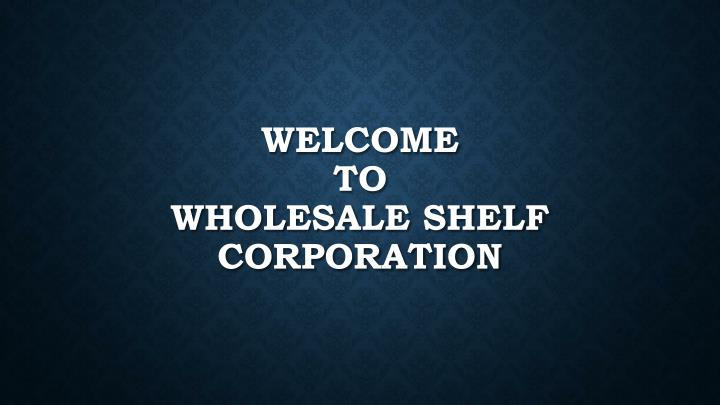 welcome to wholesale shelf corporation n.