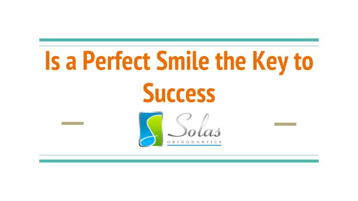 is a perfect smile the key to success n.