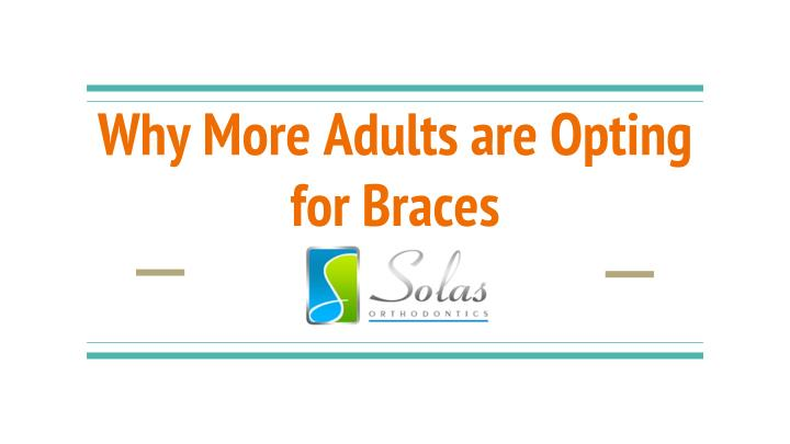why more adults are opting for braces n.