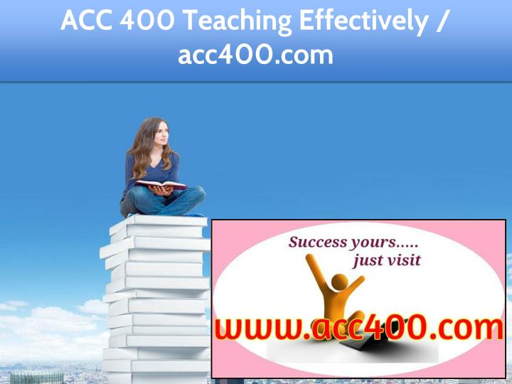 acc 400 teaching effectively acc400 com n.