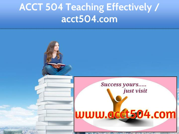 acct 504 teaching effectively acct504 com n.
