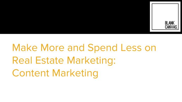 make more and spend less on real estate marketing content marketing n.