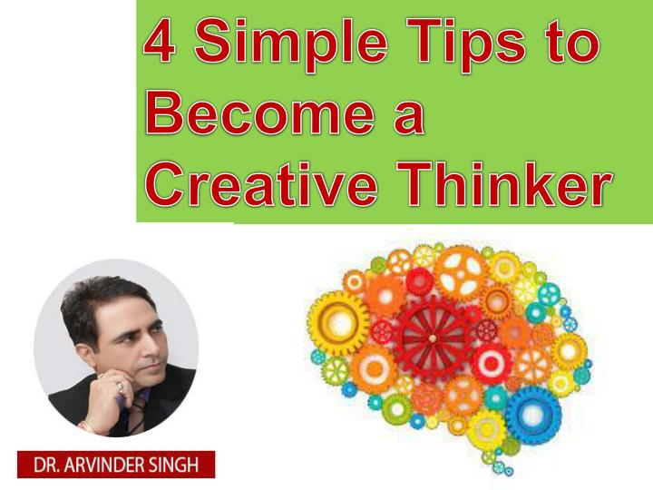 4 simple tips to become a creative thinker n.