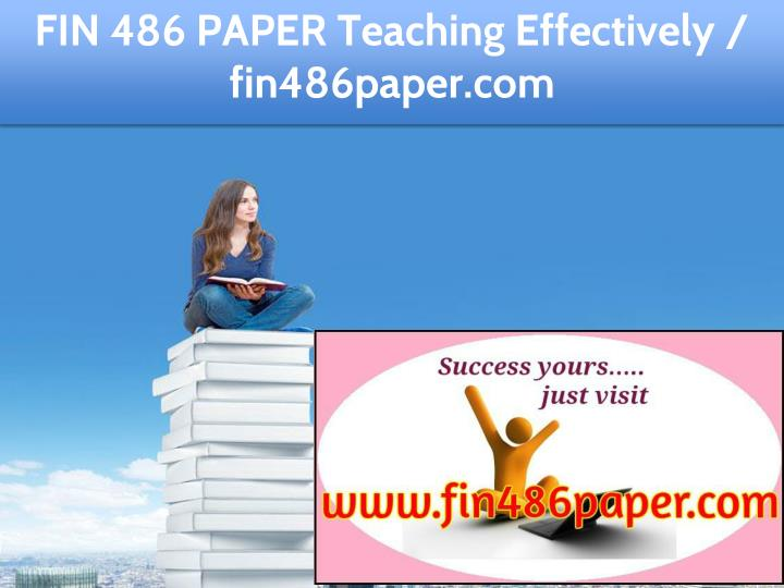 fin 486 paper teaching effectively fin486paper com n.