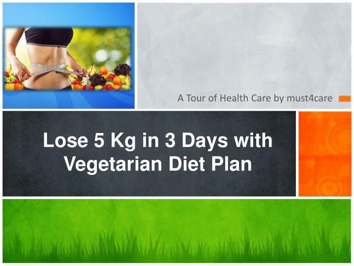 lose 5 kg in 3 days with vegetarian diet plan n.