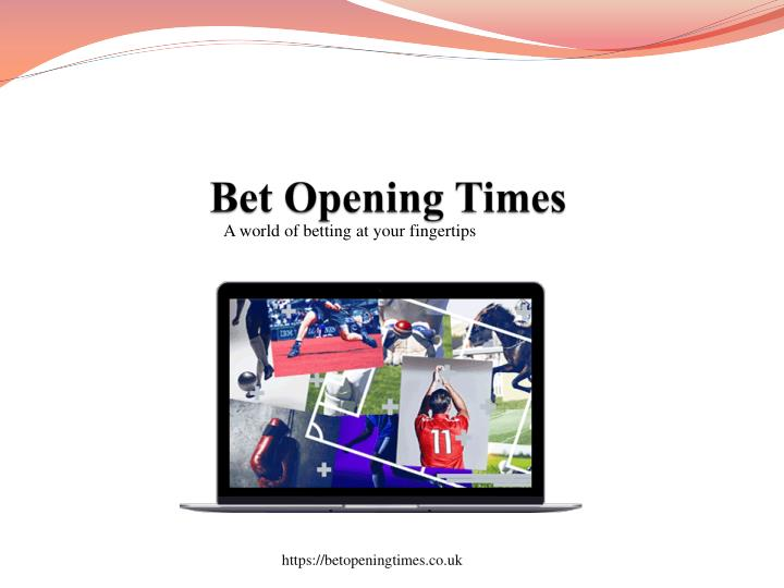 bet opening times n.