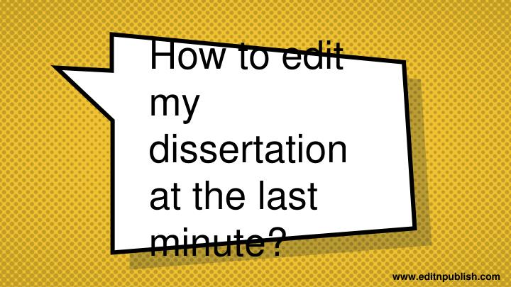 how to edit my dissertation at the last minute n.