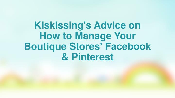 kiskissing s advice on how to manage your boutique stores facebook pinterest n.