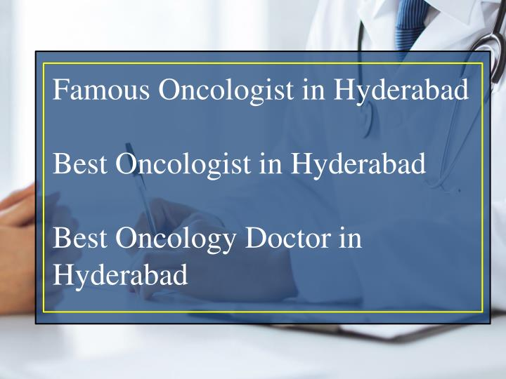 famous oncologist in hyderabad best oncologist n.