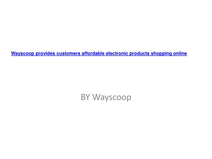 wayscoop provides customers affordable electronic products shopping online n.