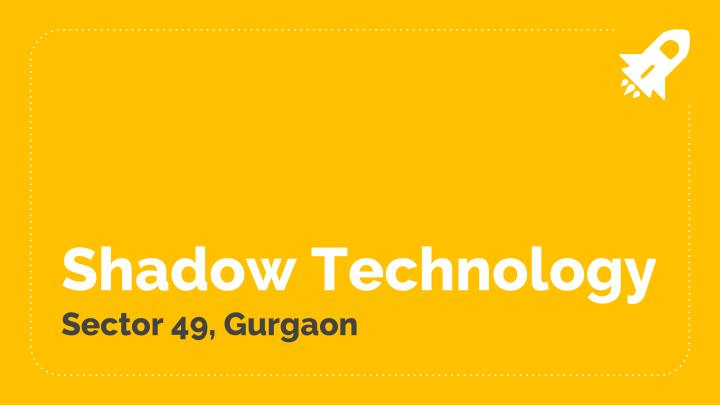 shadow technology sector 49 gurgaon n.