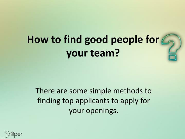 how to find good people for your team n.