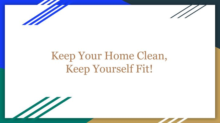 keep your home clean keep yourself fit n.