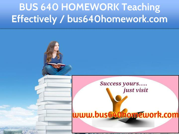 bus 640 homework teaching effectively n.