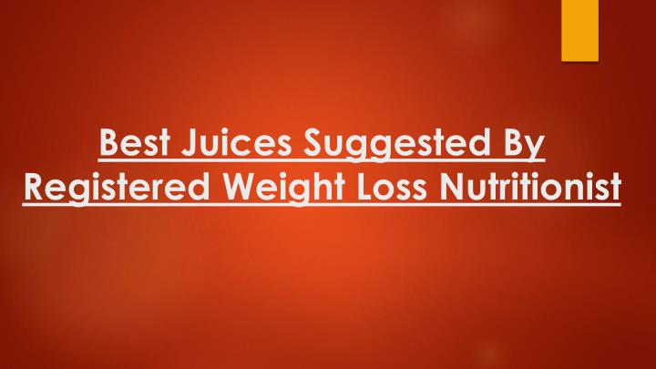 best juices suggested by registered weight loss nutritionist n.