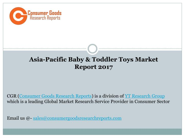 asia pacific baby toddler toys market report 2017 n.