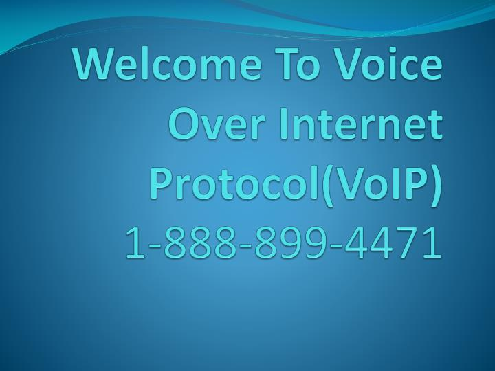 welcome to voice over i nternet p rotocol voip 1 888 899 4471 n.