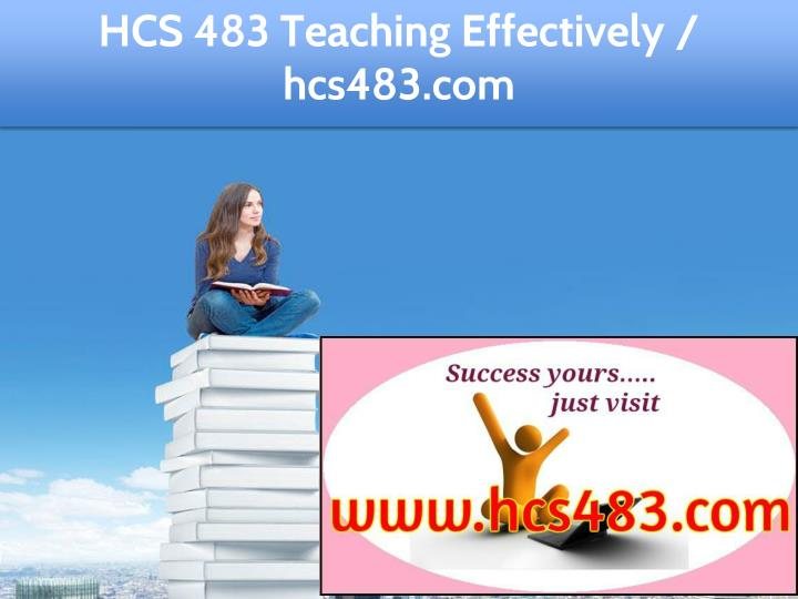 hcs 483 teaching effectively hcs483 com n.