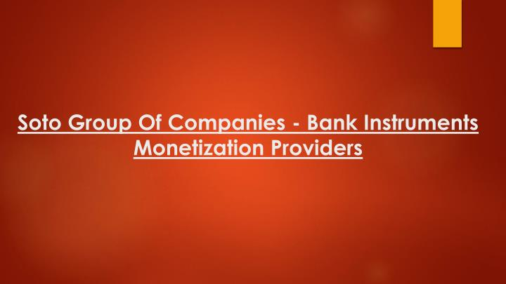 soto group of companies bank instruments monetization providers n.