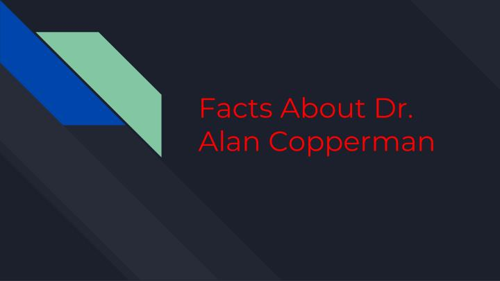 facts about dr alan copperman n.