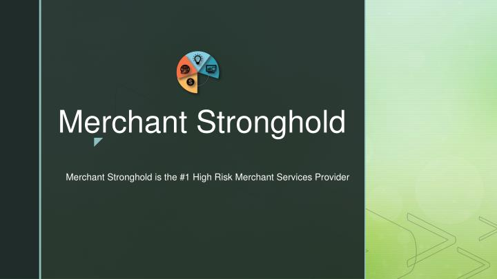 merchant stronghold is the 1 high risk merchant services provider n.