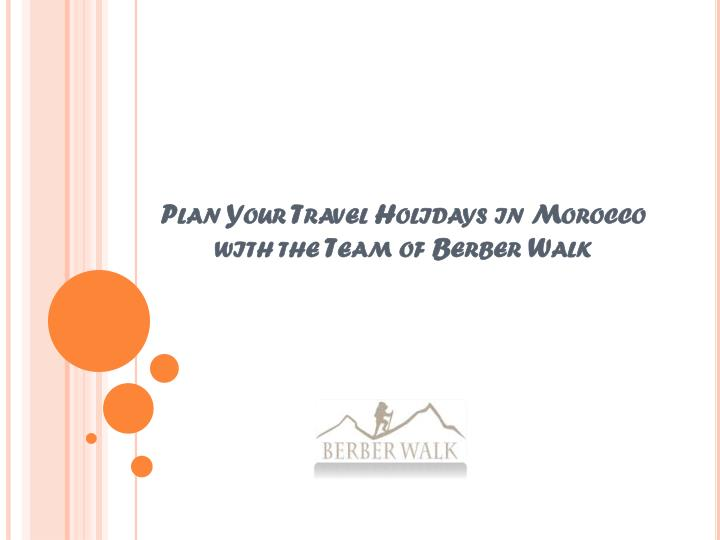 plan your travel holidays in morocco with the team of berber walk n.