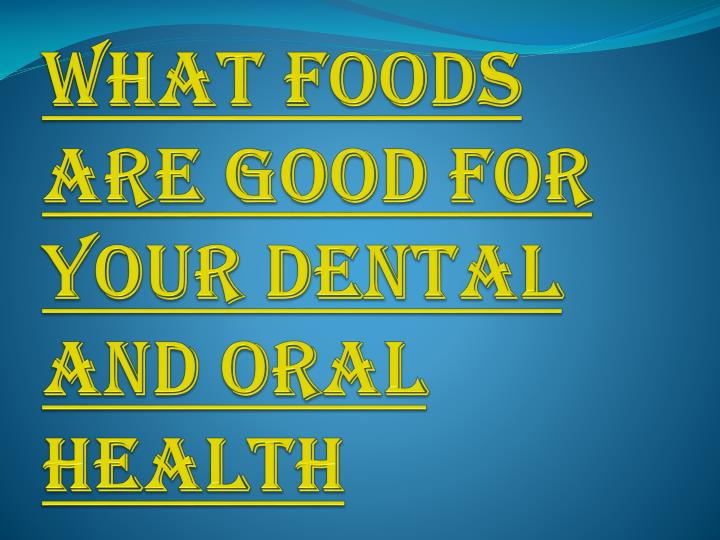 what foods are good for your dental and oral health n.
