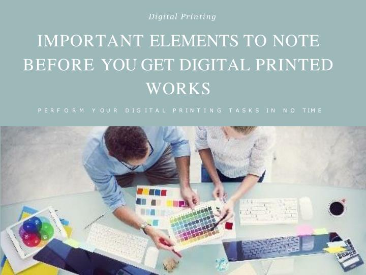 important elements to note before you get digital printed works n.