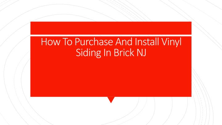 how to purchase and install vinyl siding in brick nj n.