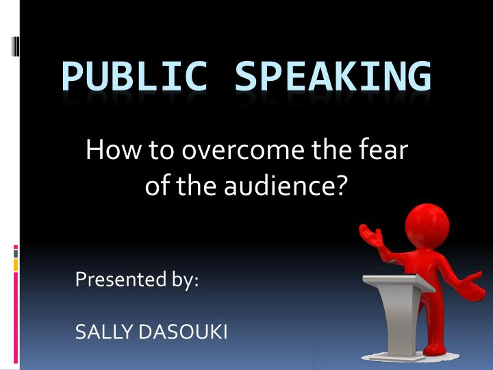 how to overcome the fear of the audience n.