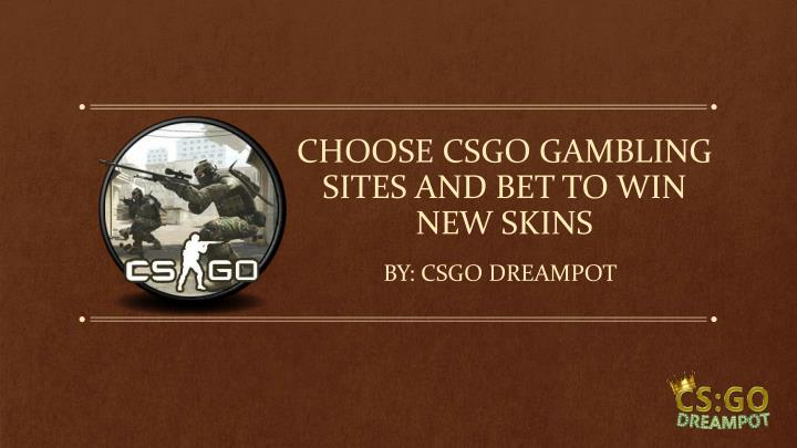 choose csgo gambling sites and bet to win new skins n.