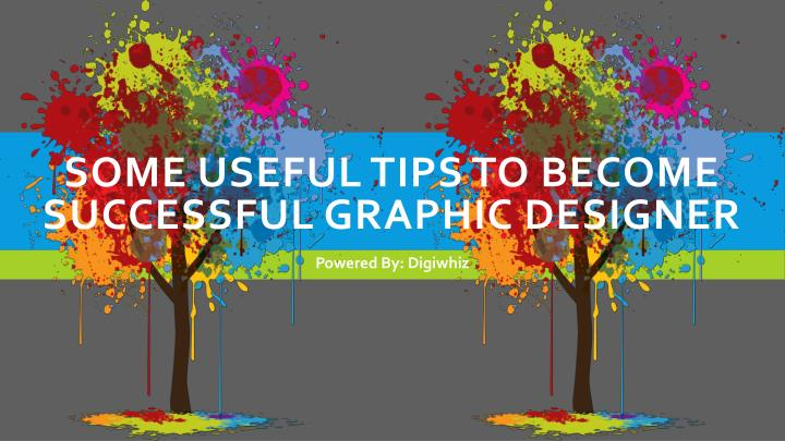 some useful tips to become successful graphic designer n.