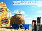how to maintain your vape products in summer