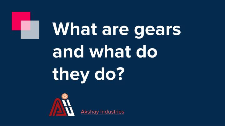 what are gears and what do they do n.