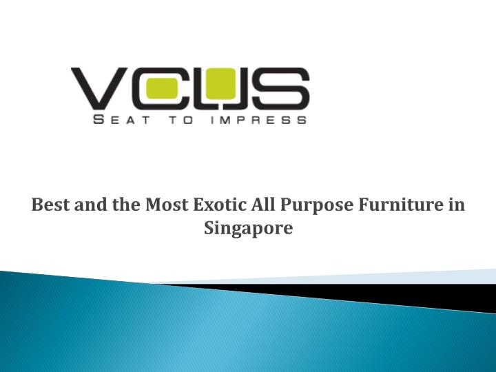 best and the most exotic all purpose furniture in singapore n.