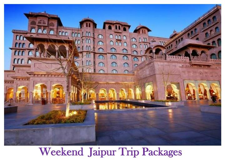 weekend jaipur t rip packages n.